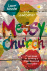 Messy Church: Fresh Ideas for Building a Christ-Centered Community Cover Image