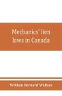 Mechanics' lien laws in Canada: with the acts of Alberta, British Columbia, Manitoba, New Brunswick, Nova Scotia, Ontario, and Saskatchewan, relating Cover Image
