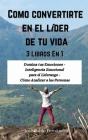 Como convertirte en el líder de tu vida: 3 Libros En 1: Domina tus Emociones - Inteligencia Emocional para el Liderazgo - Cómo Analizar a las Personas Cover Image