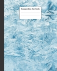 Composition Notebook: Blue Frost Nifty Composition Notebook - Wide Ruled Paper Notebook Lined School Journal - 120 Pages - 7.5 x 9.25