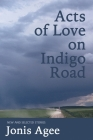 Acts of Love on Indigo Road: New and Selected Stories Cover Image