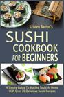 Sushi Cookbook for Beginners: A Simple Guide to Making Sushi at Home with Over 70 Delicious Sushi Recipes Cover Image