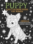 Adult Coloring Books for Women - Animals - Stress Relieving Designs Animals - Puppy Cover Image