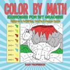 Color by Math Exercises for 1st Graders - Children's Activities, Crafts & Games Books Cover Image