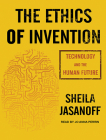 The Ethics of Invention: Technology and the Human Future Cover Image