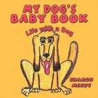 My Dog's Baby Book: Life with a Dog Cover Image