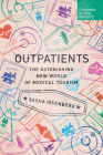 Outpatients: The Astonishing New World of Medical Tourism Cover Image