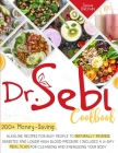 Dr. Sebi Cookbook: 200+ Money-Saving Alkaline Recipes to Naturally Reverse Diabetes and Lower High Blood Pressure - Includes a 21-Day Mea Cover Image