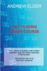 Day Trading Crash Course: The Crash Course for Forex Market and Options Trading Strategies. Advanced Tactics for Day Trading Cover Image