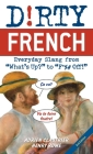 Dirty French: Second Edition: Everyday Slang from