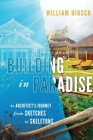 Building In Paradise: An Architect's Journey From Sketches To Skeletons Cover Image