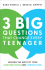 3 Big Questions That Change Every Teenager: Making the Most of Your Conversations and Connections Cover Image