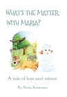 What's the Matter with Maria?: A tale of love and return Cover Image