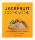 The Jackfruit Cookbook: Over 50 Sweet and Savoury Recipes to Hit the Flavour Jackpot! Cover Image