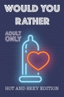 Would Your Rather?: questions for adults sexy Version Funny Hot and Sexy Games Scenarios for couples and adults Cover Image