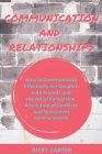 Communication and Relationship: How to Communicate Effectively For Couples, with Friends and the Art of Persuasion. Resolution of Conflicts and Nonvio Cover Image