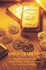 Gold Trading: Why Investing In Gold How To Make Better Decisions And Learning Strategies Cover Image