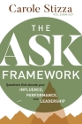 The ASK Framework: Questions that elevate your INFLUENCE, PERFORMANCE, and LEADERSHIP Cover Image