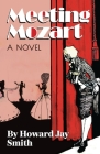 Meeting Mozart: A Novel Drawn From the Secret Diaries of Lorenzo Da Ponte Cover Image