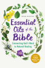 Essential Oils of the Bible: Connecting God's Word to Natural Healing Cover Image