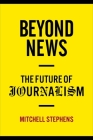 Beyond News: The Future of Journalism (Columbia Journalism Review Books) Cover Image