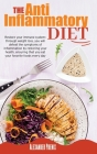 The Anti-inflammatory Diet: Restore your immune system: through weight loss, you will defeat the symptoms of inflammation by restoring your health Cover Image
