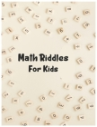 Math Riddles For Kids: Brain Games for Clever Kids, Puzzles to Exercise Your Mind (8.5 inch an 11 inch) Cover Image