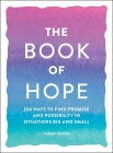 The Book of Hope: 250 Ways to Find Promise and Possibility in Situations Big and Small Cover Image