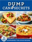 Dump Can Secrets: More Than 65 Surprisingly Delicious Recipes Cover Image