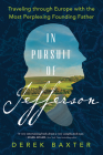 In Pursuit of Jefferson: Traveling through Europe with the Most Perplexing Founding Father Cover Image