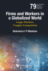 Firms and Workers in a Globalised World: Larger Markets, Tougher Competition (World Scientific Studies in International Economics) Cover Image
