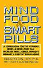 Mind Food and Smart Pills: A Sourcebook for the Vitamins, Herbs, and Drugs That Can Increase Intelligence, Improve Memory, and Prevent Brain Aging Cover Image
