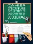 Cahier d'Écriture des Lettres et des Chiffres et de coloriage: Apprenez à votre enfant à écrire les lettres minuscules et majuscules de l'alphabet et Cover Image