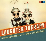 NPR Laughter Therapy: A Comedy Collection for the Chronically Serious Cover Image
