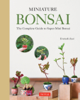Miniature Bonsai: The Complete Guide to Super-Mini Bonsai Cover Image