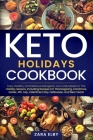 Keto Holidays Cookbook: Easy, Healthy, and Delicious Ketogenic, Low Carb Meals For The Holiday Season, Including Recipes For Thanksgiving, Chr Cover Image
