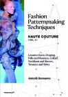 Fashion Patternmaking Techniques - Haute Couture [Vol. 2]: Creative Darts, Draping, Frills and Flounces, Collars, Necklines and Sleeves, Trousers and Cover Image