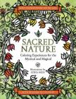 Sacred Nature: Coloring Experiences for the Mystical and Magical (Coloring Books for the Soul) Cover Image