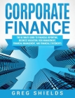 Corporate Finance: The Ultimate Guide to Financial Reporting, Business Valuation, Risk Management, Financial Management, and Financial St Cover Image