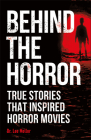 Behind the Horror: True Stories That Inspired Horror Movies Cover Image