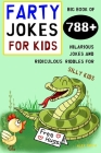 Farty Jokes for Kids: Big Book of 788+ Hilarious Jokes and Ridiculous Riddles for Silly Kids Cover Image