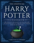 The Unofficial Harry Potter Cookbook: 200+ delicious and magical recipes for Harry Potter Enthusiasts to Conjure in the Common Room or the Great Hall Cover Image