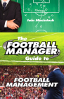 The Football Manager Guide to Football Management Cover Image