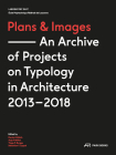 Plans and Images: An Archive of Projects on Typology in Architecture 2013–2018 Cover Image