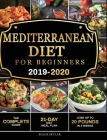 Mediterranean Diet for Beginners 2019-2020: The Complete Guide - 21-Day Diet Meal Plan - Lose Up to 20 Pounds in 3 Weeks Cover Image