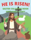 He Is Risen Easter Coloring Book With Bible Story: For Kids and Toddlers Cover Image