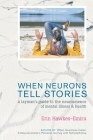 When Neurons Tell Stories A Layman's Guide to the Neuroscience of Mental Illness and Health Cover Image