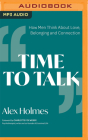 Time to Talk: How Men Think about Love, Belonging and Connection Cover Image