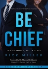 Be Chief: It's a Choice, Not a Title - Second Edition Cover Image