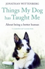 Things My Dog Has Taught Me: About being a better human Cover Image